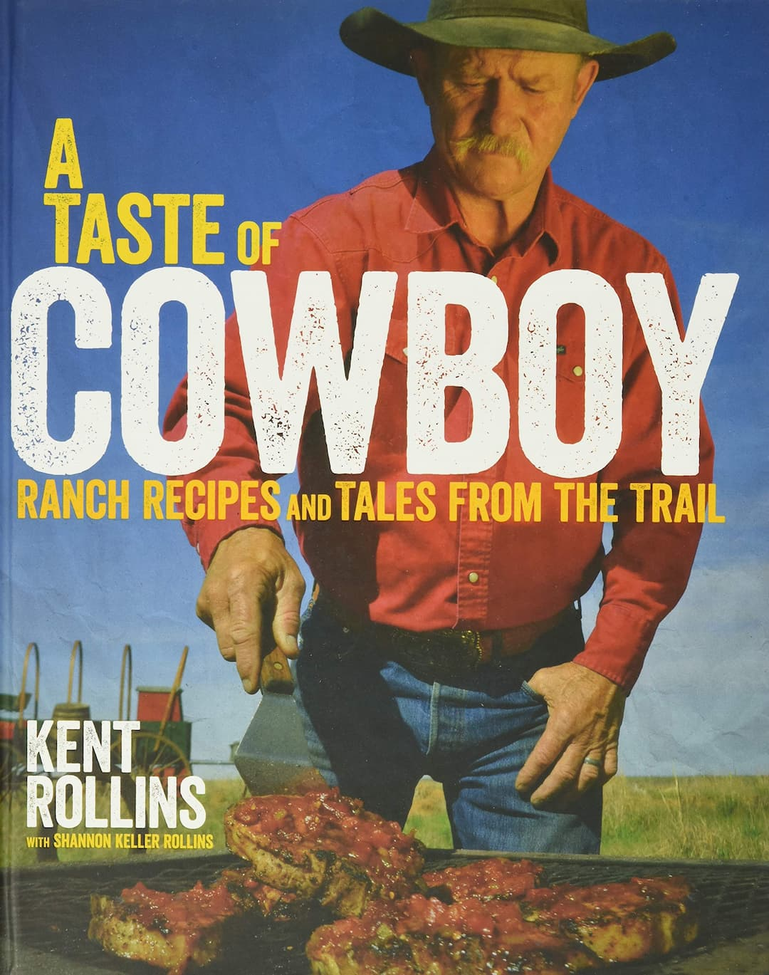 A Taste of Cowboy, Cooking, Kent Rollins, Midwest, Nonfiction, Outdoor Cooking, United States